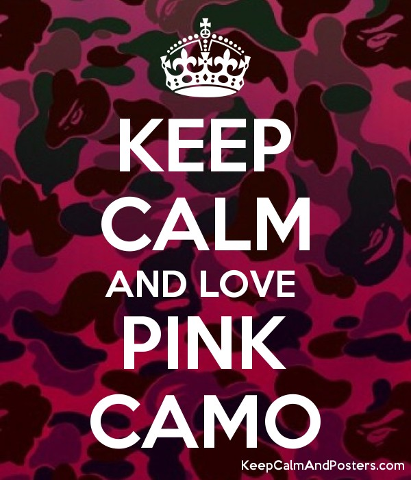 KEEP CALM AND LOVE PINK CAMO - Keep Calm and Posters