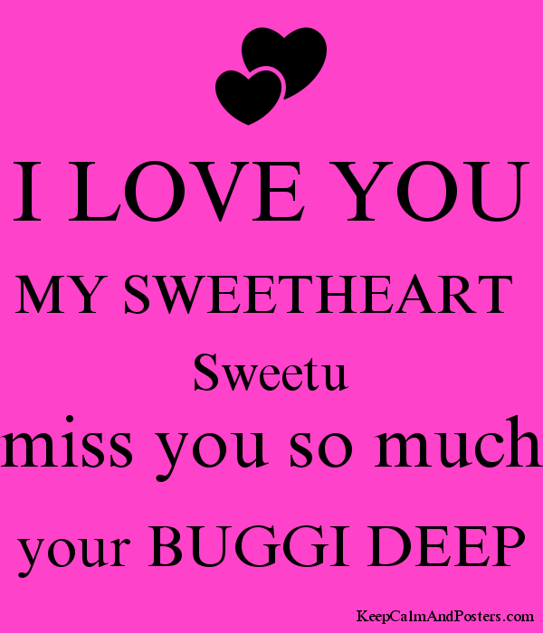 i love you my sweetheart sweetu miss you so much your buggi deep