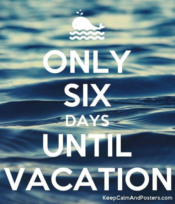 Only Six Days Until Vacation Poster