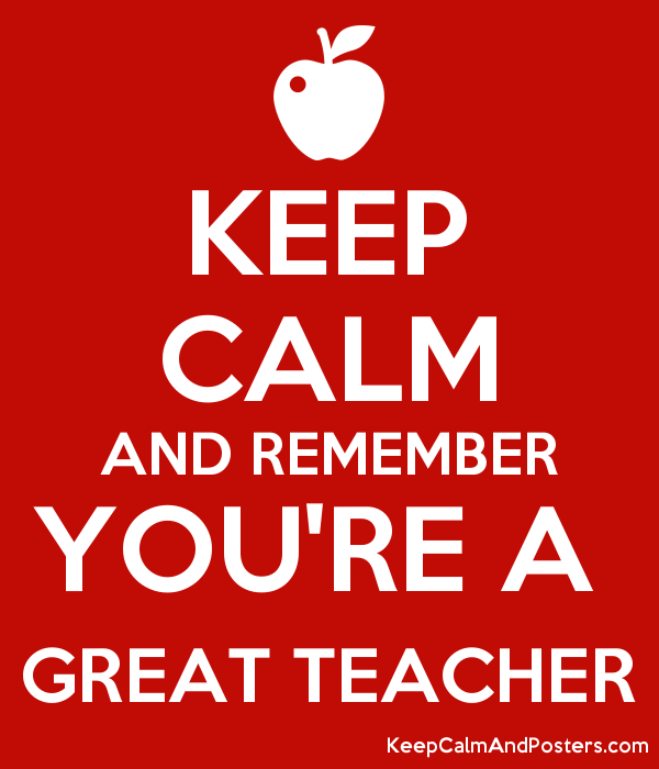 KEEP CALM AND REMEMBER YOU'RE A  GREAT TEACHER Poster