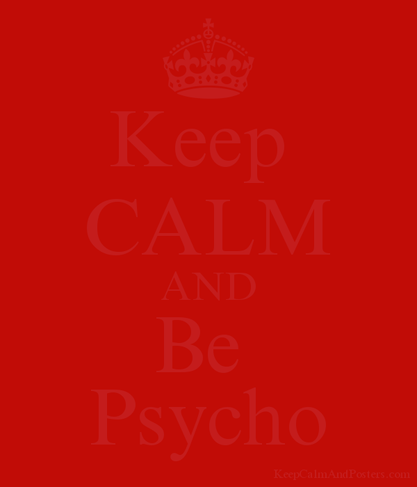 Keep CALM AND Be Psycho - Keep Calm and Posters Generator