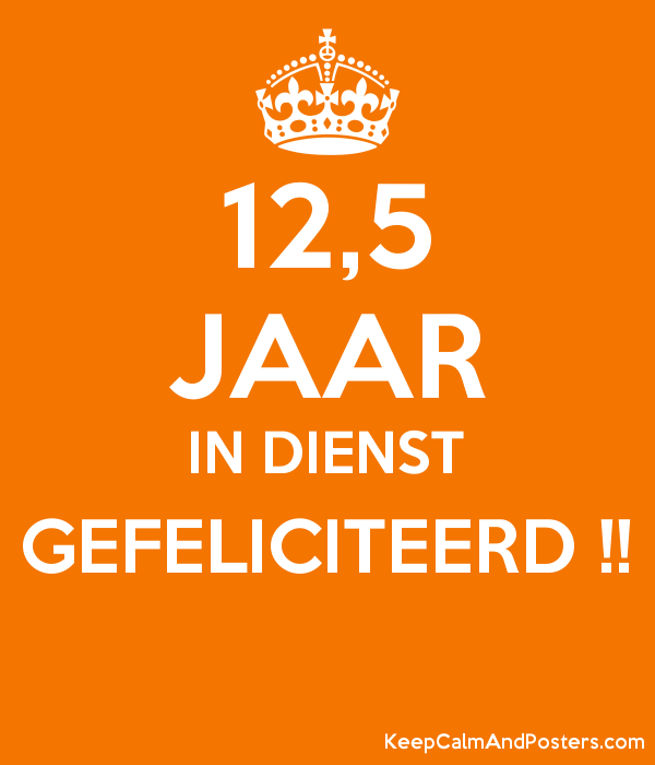 12,5 jaar in dienst gefeliciteerd !! - keep calm and posters