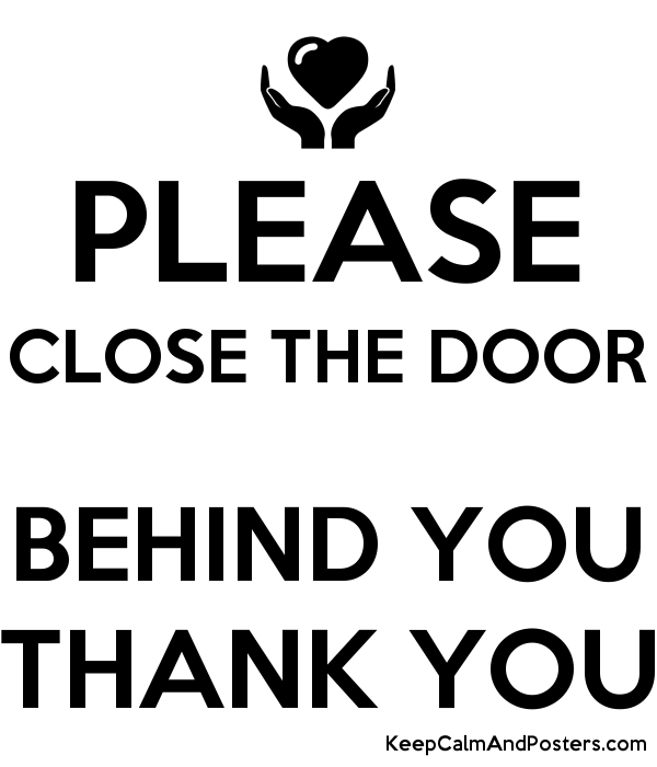 please close the door behind you thank you keep calm and posters