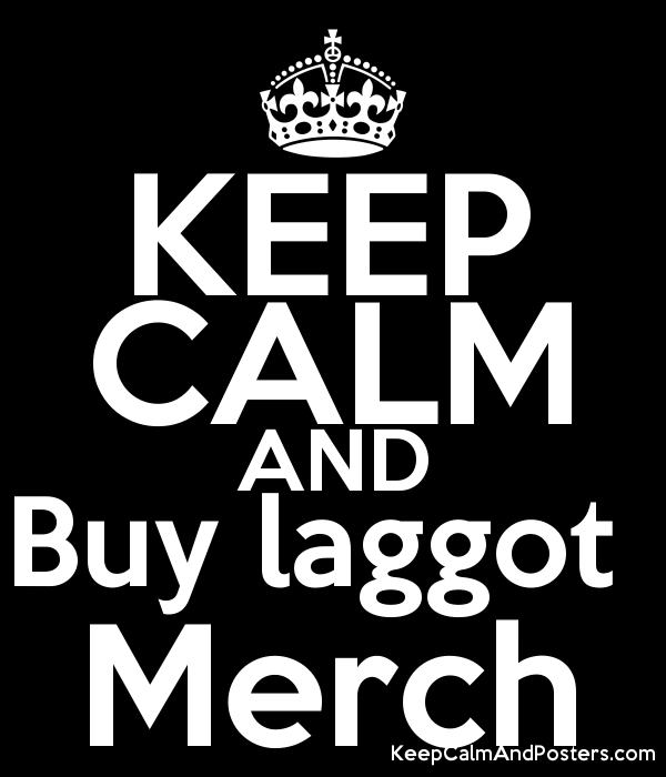 KEEP CALM AND Buy laggot Merch - Keep Calm and Posters Generator
