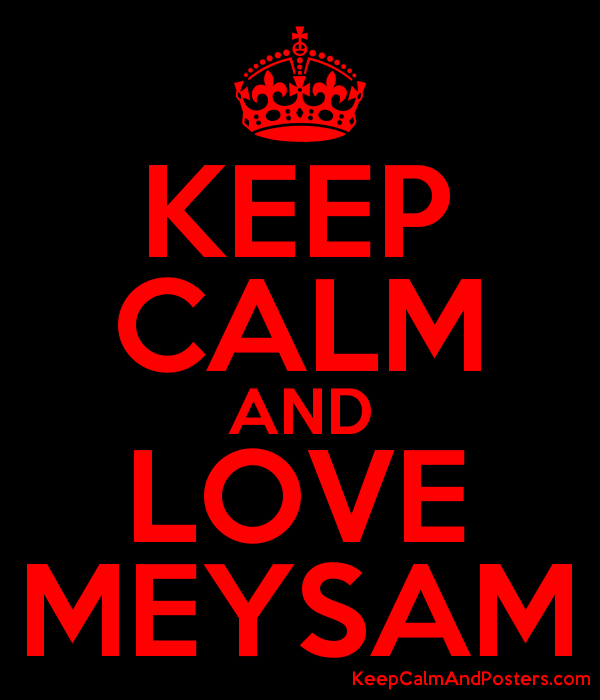KEEP CALM AND LOVE MEYSAM Poster