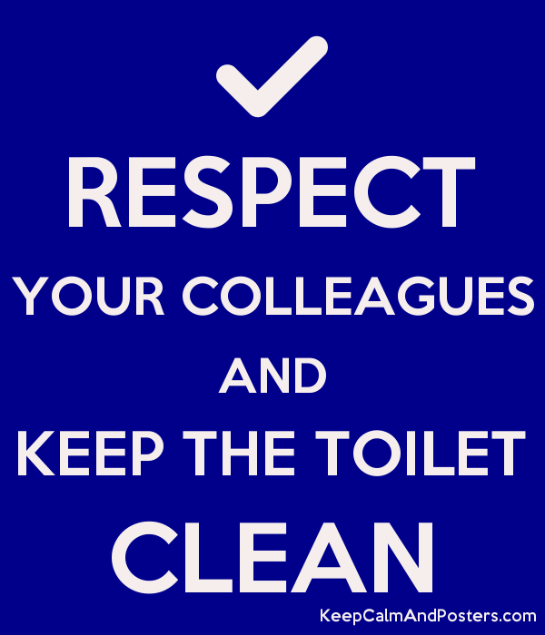 Respect your colleagues and keep the toilet clean keep for How to keep a toilet clean