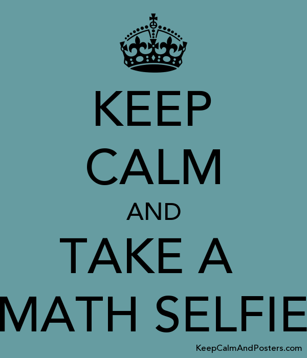 KEEP CALM AND TAKE A MATH SELFIE - Keep Calm and Posters Generator ...