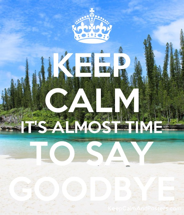 KEEP CALM ITS ALMOST TIME TO SAY GOODBYE Poster