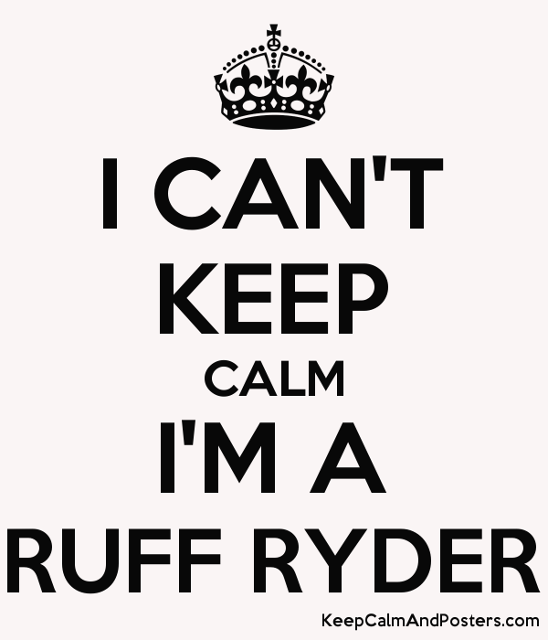 I CAN'T KEEP CALM I'M A RUFF RYDER - Keep Calm and Posters Generator