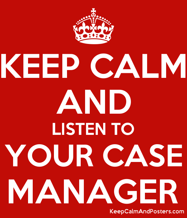 keep calm and listen to your case manager keep calm and posters