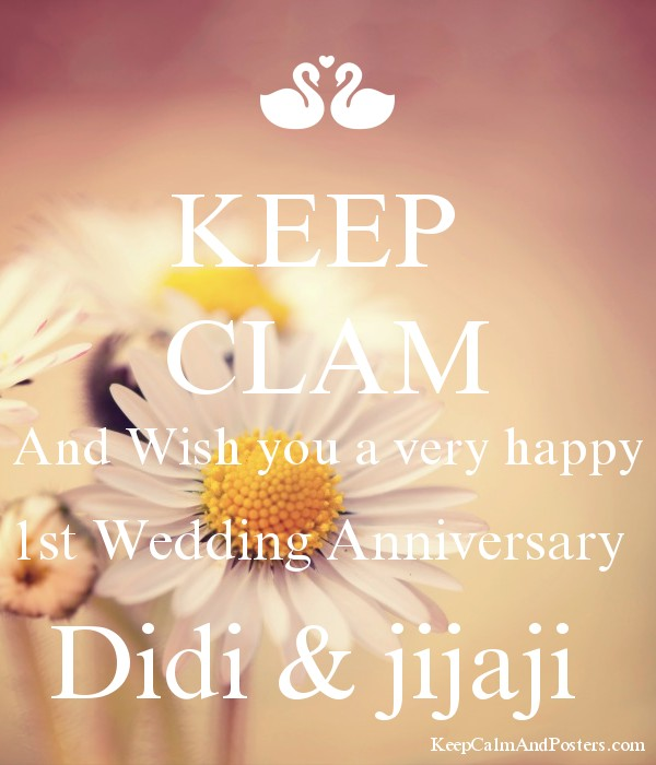 KEEP CLAM And Wish you a very happy 1st Wedding Anniversary Didi ...