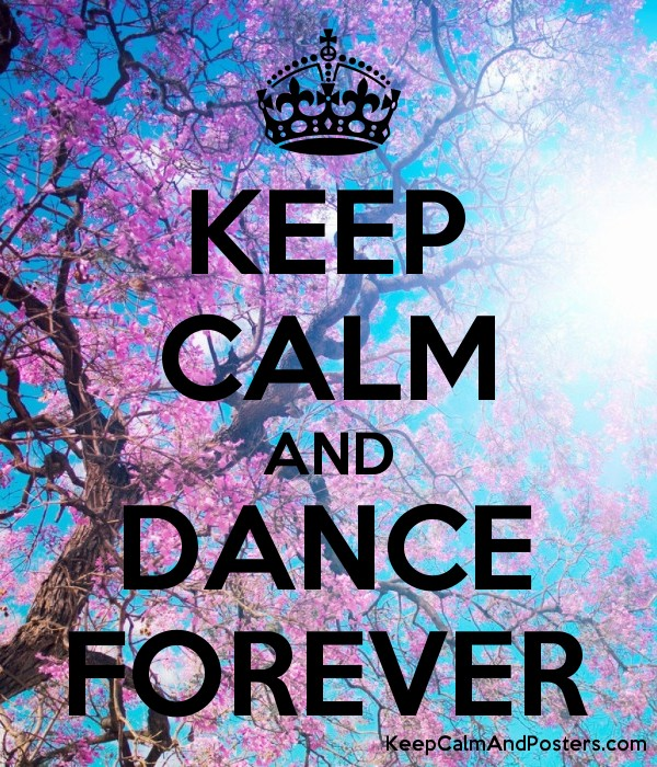 Keep Calm And Dance Forever Posters Generator Maker Rh Keepcalmandposters Com Traduccion Love