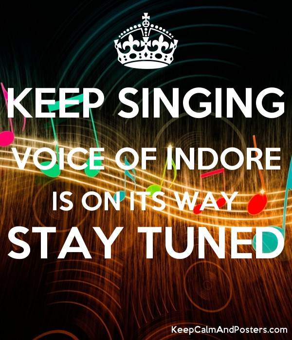 KEEP SINGING VOICE OF INDORE IS ON ITS WAY STAY TUNED - Keep Calm