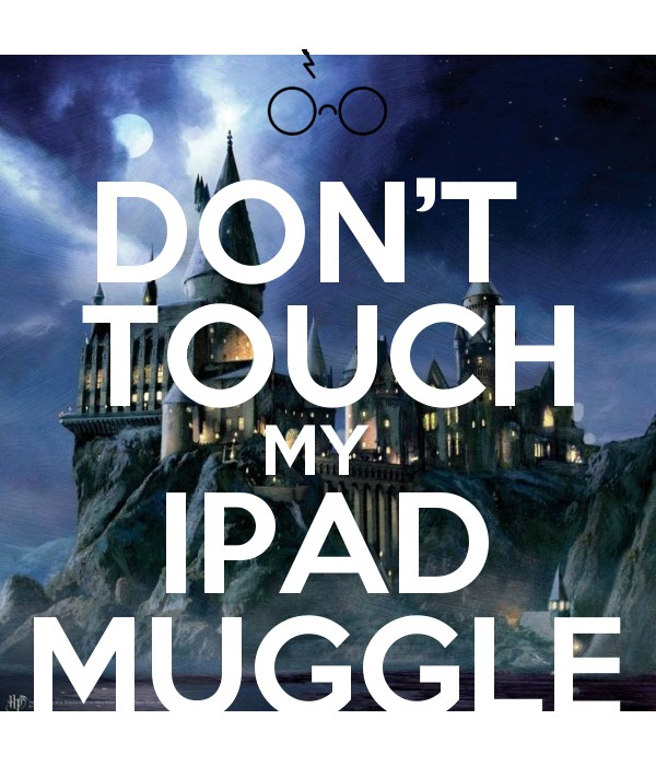 Don T Touch My Ipad Muggle Keep Calm And Posters Generator
