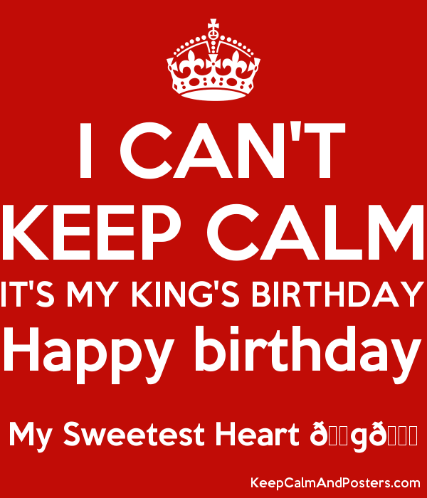 I CAN'T KEEP CALM IT'S MY KING'S BIRTHDAY Happy birthday My Sweetest Heart ???????? Poster