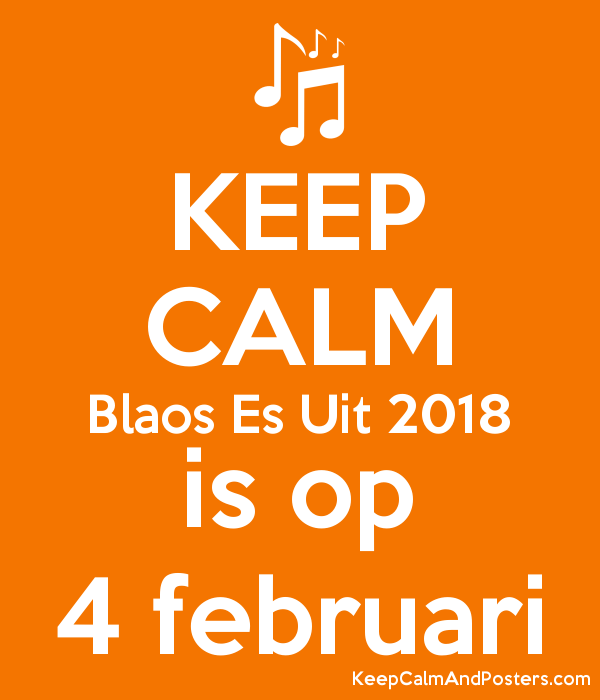 KEEP CALM Blaos Es Uit 2018 is op 4 februari Poster