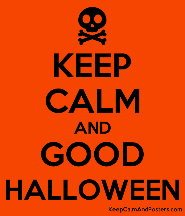 KEEP CALM AND GOOD HALLOWEEN - Keep Calm and Posters