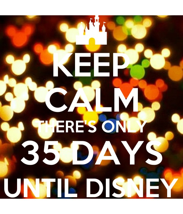 Keep Calm Theres Only 35 Days Until Disney Poster