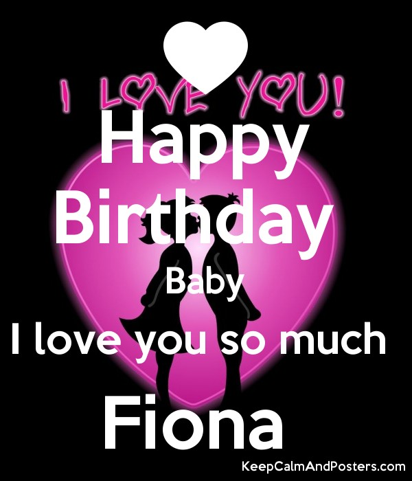 Happy Birthday Baby I Love You So Much Fiona Keep Calm And Posters