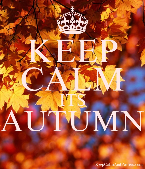 KEEP CALM ITS AUTUMN - Keep Calm and Posters Generator