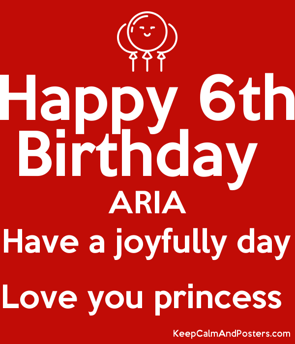 Happy 6th Birthday  ARIA Have a joyfully day Love you princess  Poster