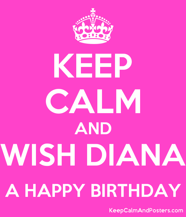 KEEP CALM AND WISH DIANA A HAPPY BIRTHDAY Poster