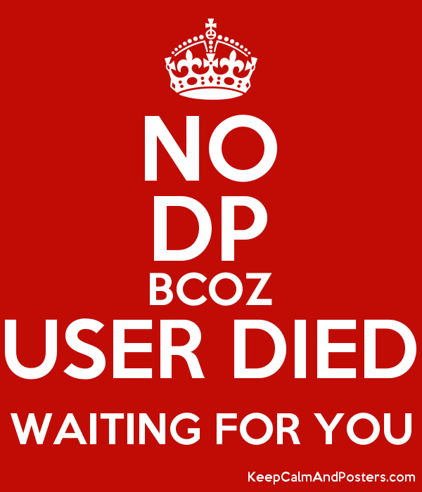 no dp bcoz user died waiting for you   keep calm and