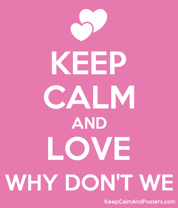 keep calm and love why don t we   keep calm and posters