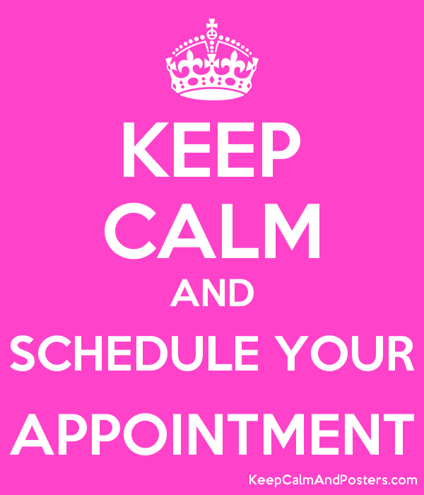 KEEP CALM AND SCHEDULE YOUR APPOINTMENT - Keep Calm and Posters ...