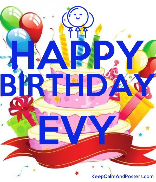 HAPPY BIRTHDAY EVY - Keep Calm and Posters Generator, Maker