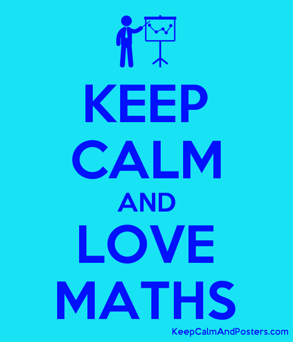 KEEP CALM AND LOVE MATHS - Keep Calm and Posters Generator, Maker ...