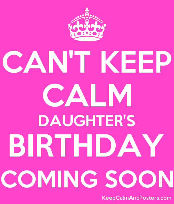 CANT KEEP CALM DAUGHTERS BIRTHDAY COMING SOON Poster