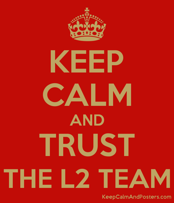 5865860_keep_calm_and_trust_the_l2_team.