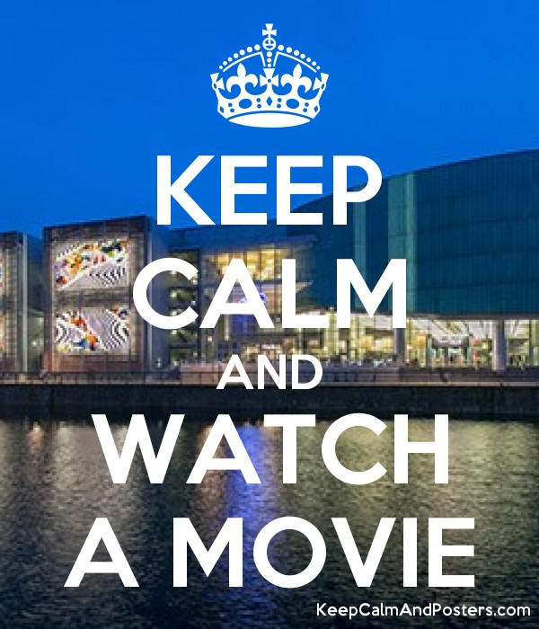 KEEP CALM AND WATCH A MOVIE - Keep Calm and Posters Generator, Maker