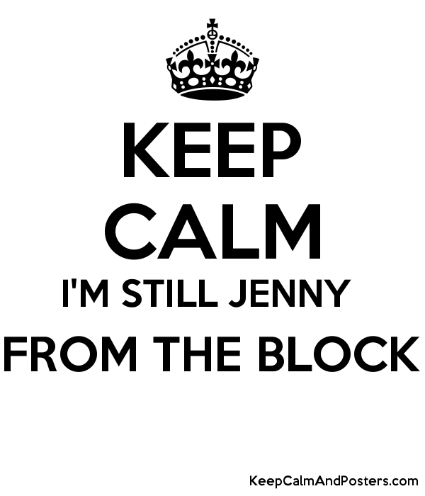 keep calm i m still jenny from the block keep calm and posters