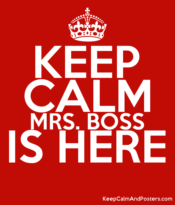 KEEP CALM MRS. BOSS IS HERE  Poster