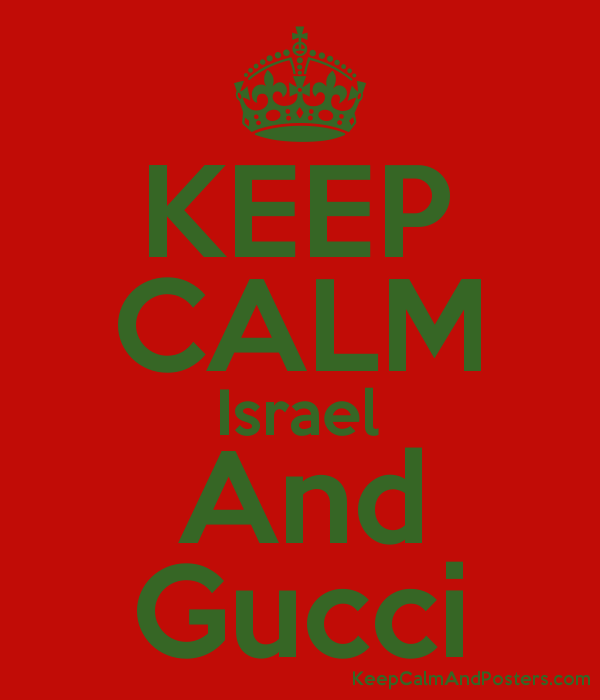 KEEP CALM Israel And Gucci - Keep Calm and Posters Generator