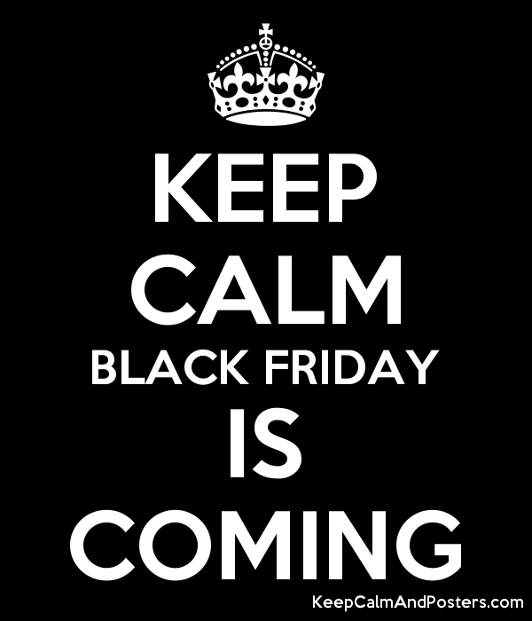 f6f42f3f09a1 KEEP CALM BLACK FRIDAY IS COMING - Keep Calm and Posters Generator ...