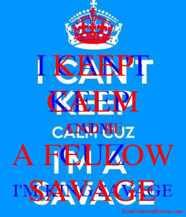 KEEP CALM AND BE A FELLOW SAVAGE Poster