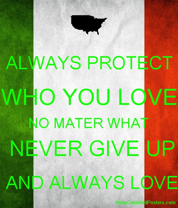 ALWAYS PROTECT WHO YOU LOVE NO MATER WHAT  NEVER GIVE UP  AND ALWAYS LOVE Poster