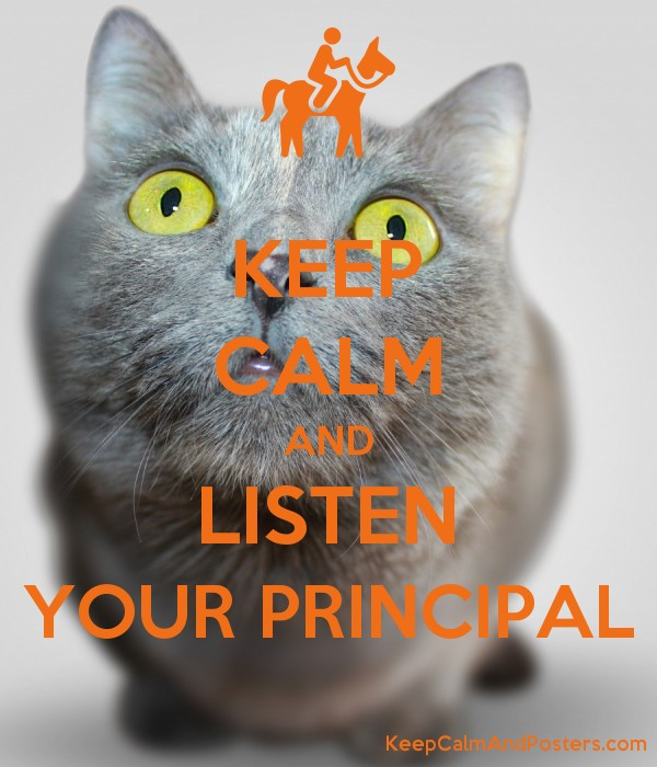 KEEP CALM AND LISTEN YOUR PRINCIPAL Poster