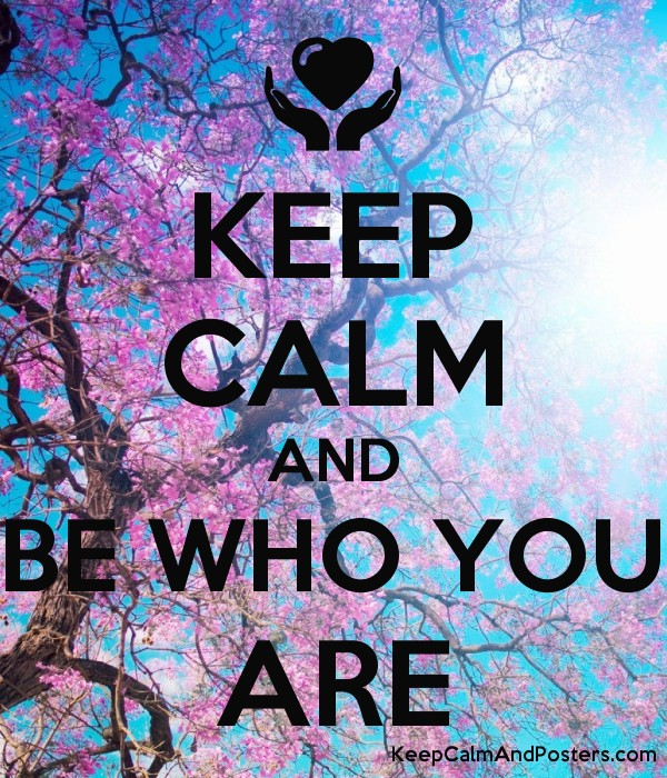 Keep Calm And Be Who You Are Keep Calm And Posters