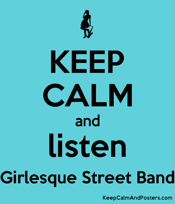 keep calm and listen girlesque street band keep calm and posters