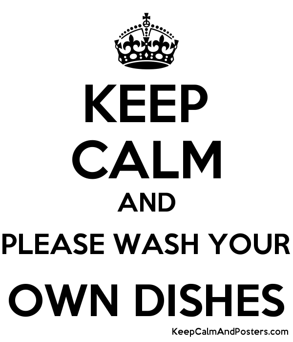 Kitchen Courtesy Signs: KEEP CALM AND PLEASE WASH YOUR OWN DISHES