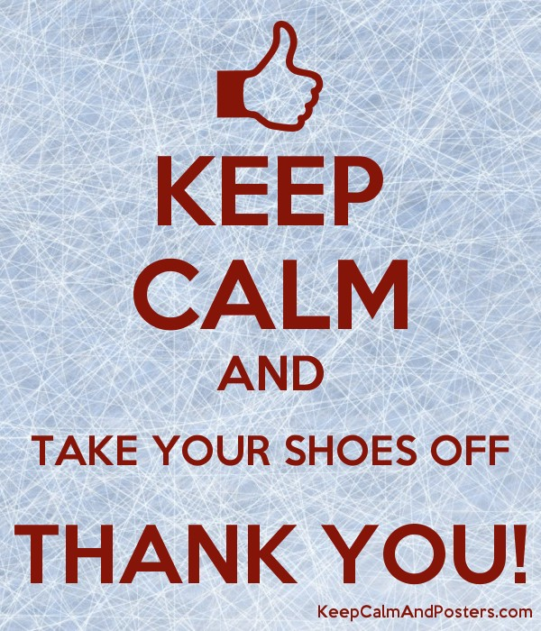 Keep calm and take your shoes off thank you keep calm Taking shoes off in house etiquette