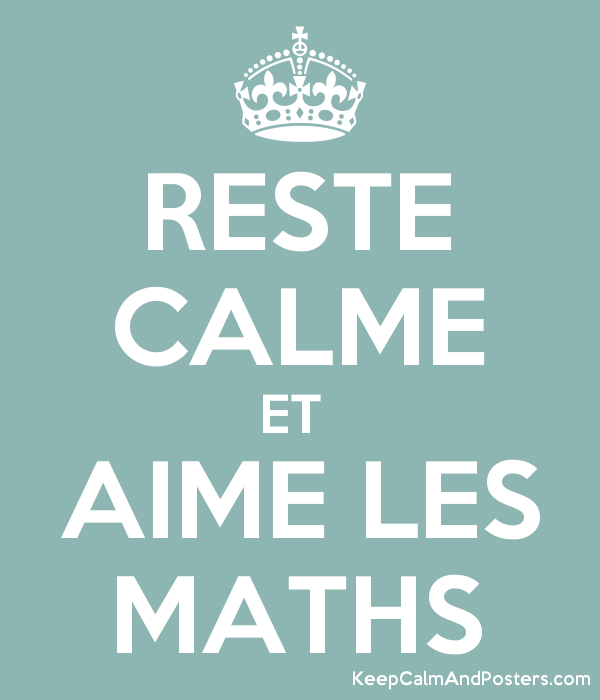 RESTE CALME ET AIME LES MATHS - Keep Calm and Posters Generator ...