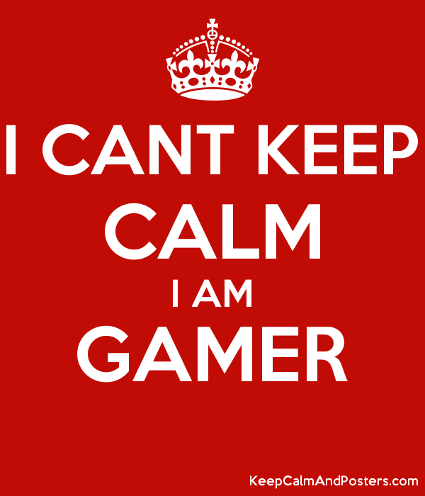I CANT KEEP CALM I AM GAMER  Poster