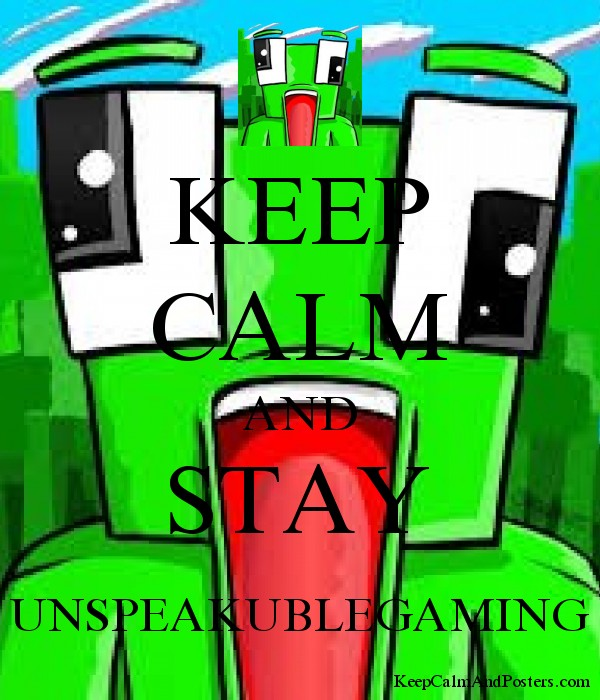 KEEP CALM AND STAY UNSPEAKUBLEGAMING Poster