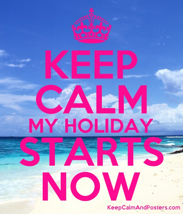 KEEP CALM MY HOLIDAY STARTS NOW Poster