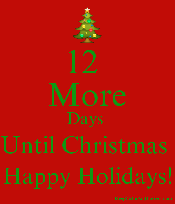 How Many More Days Until Christmas.12 More Days Until Christmas Happy Holidays Keep Calm And